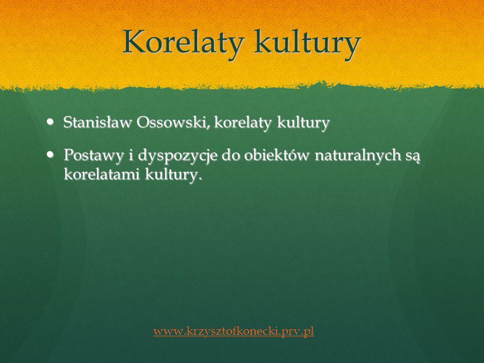 Korelaty kultury Stanisław Ossowski, korelaty kultury Stanisław Ossowski, korelaty kultury Postawy i dyspozycje do obiektów naturalnych są korelatami kultury.