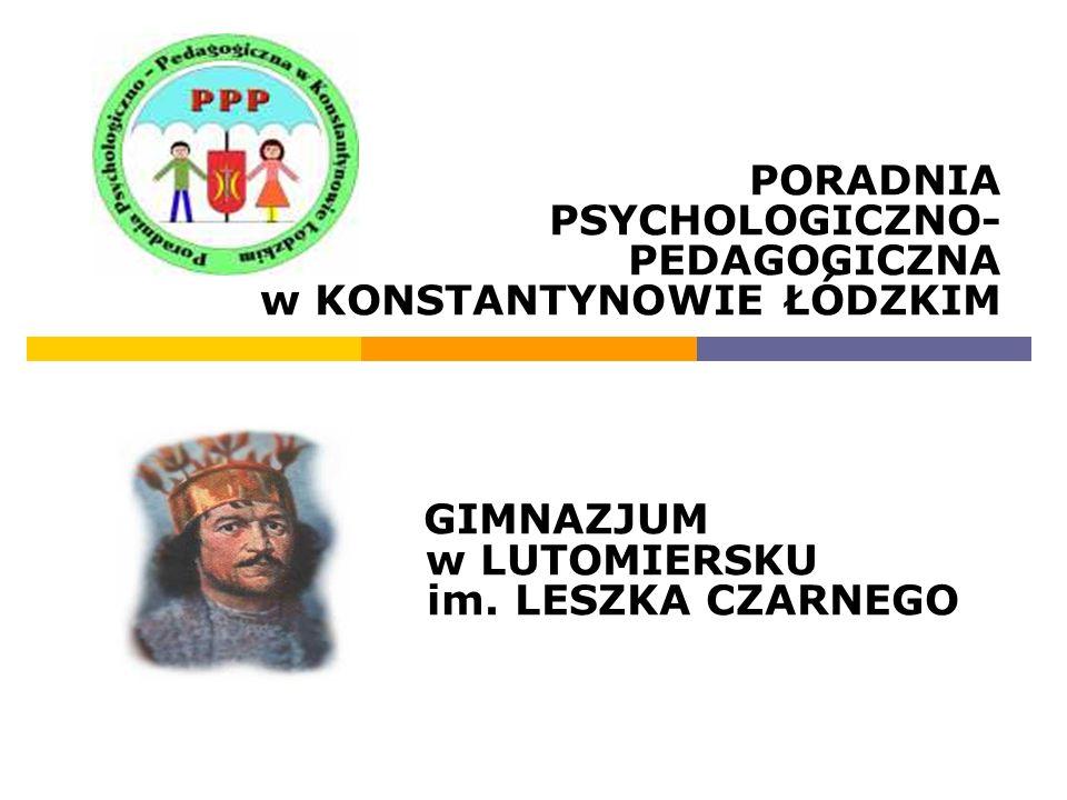 PORADNIA PSYCHOLOGICZNO- PEDAGOGICZNA w KONSTANTYNOWIE ŁÓDZKIM GIMNAZJUM w LUTOMIERSKU im. LESZKA CZARNEGO