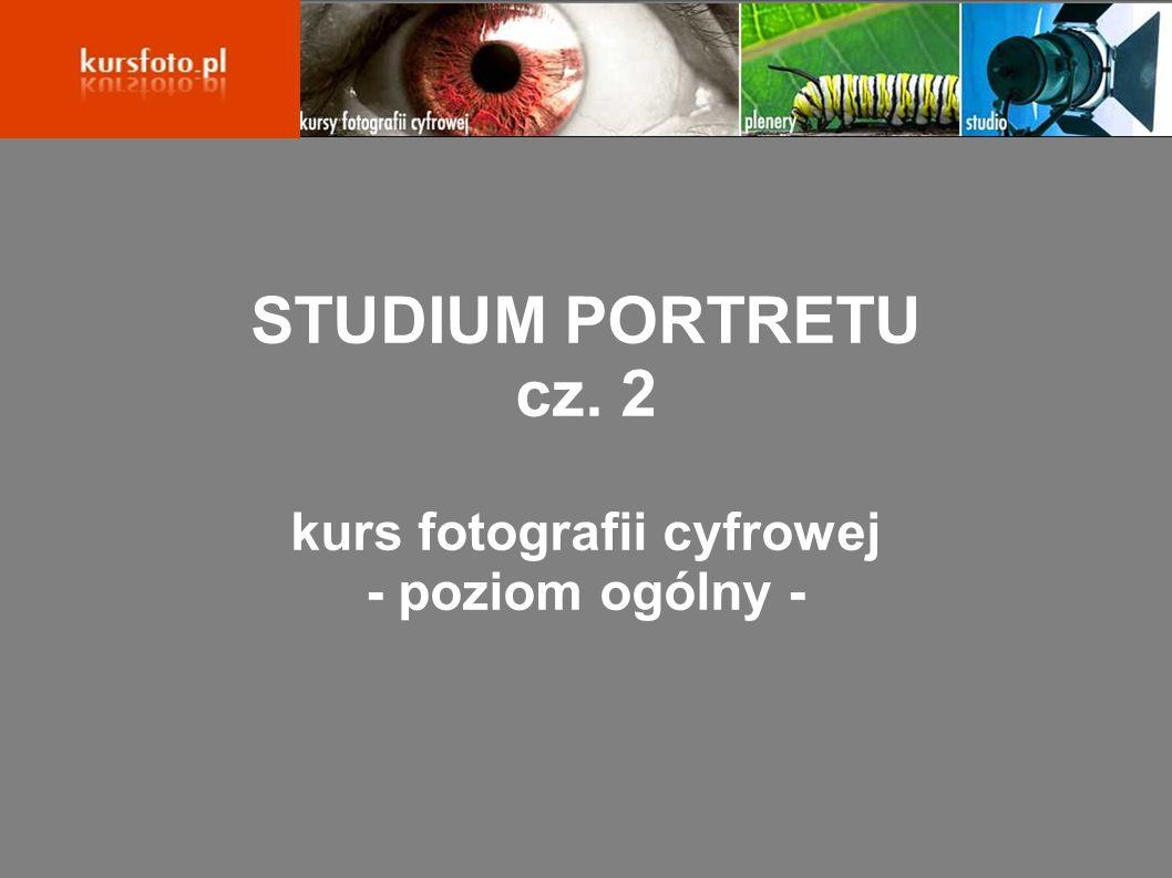 STUDIUM PORTRETU cz. 2 kurs fotografii cyfrowej - poziom ogólny -