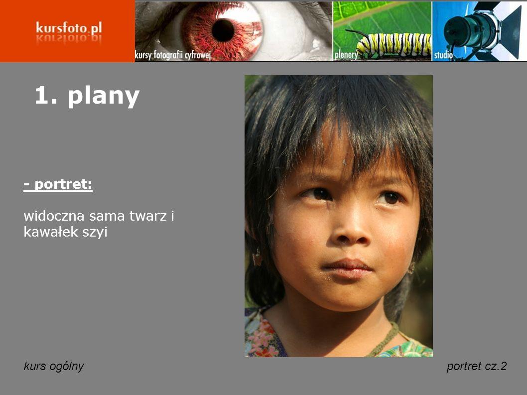 kurs ogólnyportret cz.2 1. plany - portret: widoczna sama twarz i kawałek szyi