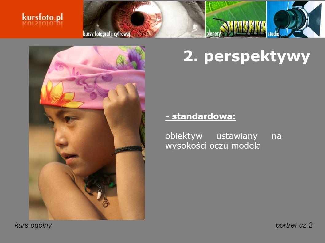 kurs ogólnyportret cz.2 2. perspektywy - standardowa: obiektyw ustawiany na wysokości oczu modela