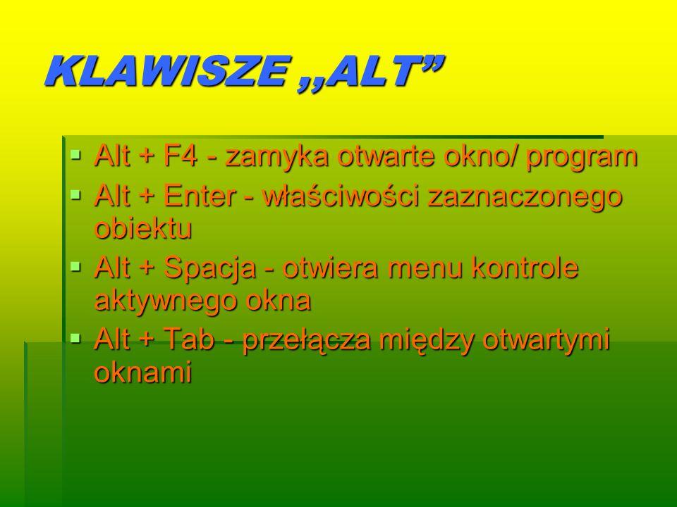 KLAWISZE,,ALT Alt + F4 - zamyka otwarte okno/ program Alt + F4 - zamyka otwarte okno/ program Alt + Enter - właściwości zaznaczonego obiektu Alt + Ent