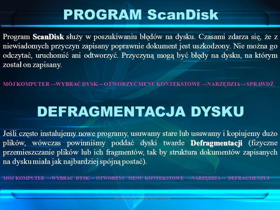 Opracowanie: Małgorzata Mucha PROGRAM ScanDisk Program ScanDisk ScanDisk służy w poszukiwaniu błędów na dysku. Czasami zdarza się, że z niewiadomych p