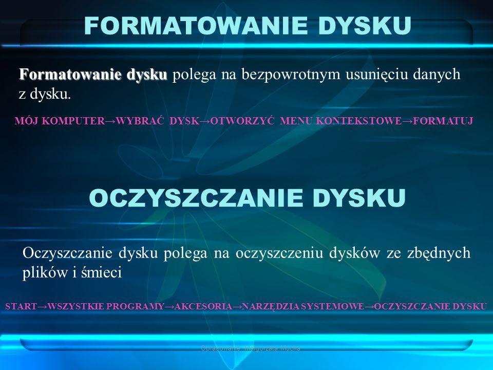 Opracowanie: Małgorzata Mucha FORMATOWANIE DYSKU Formatowanie dysku dysku polega na bezpowrotnym usunięciu danych z dysku. MÓJ KOMPUTERWYBRAĆ DYSKOTWO
