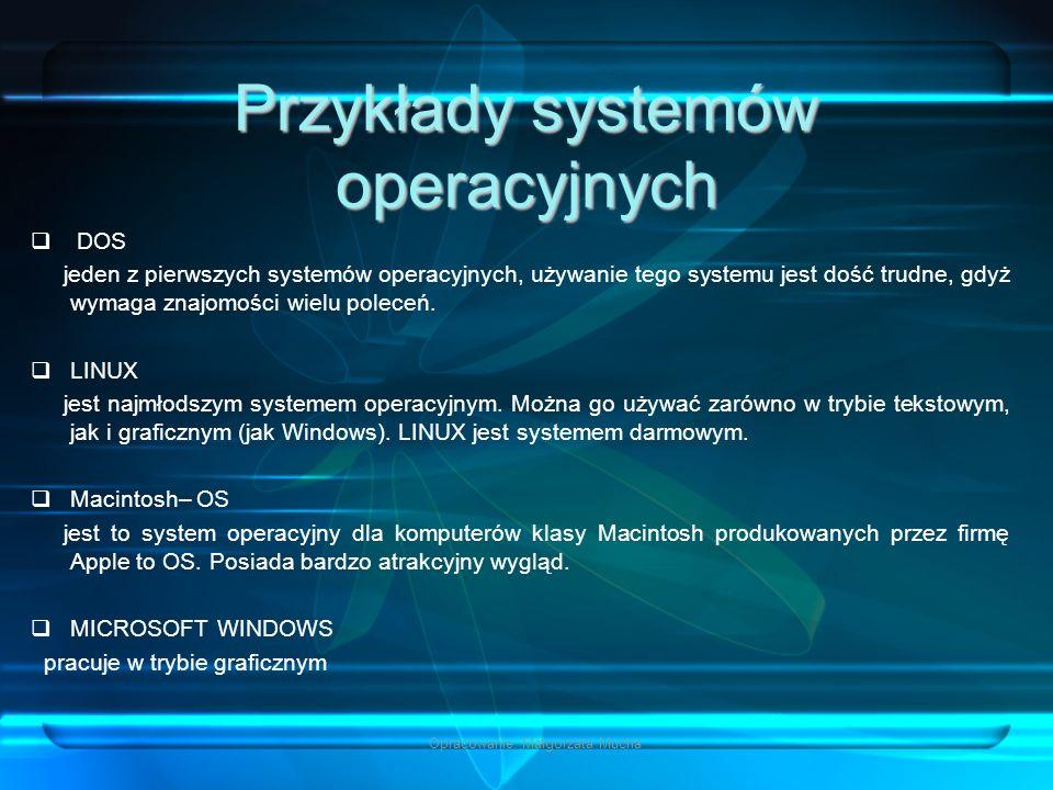 Opracowanie: Małgorzata Mucha Przykłady systemów operacyjnych DOS jeden z pierwszych systemów operacyjnych, używanie tego systemu jest dość trudne, gd