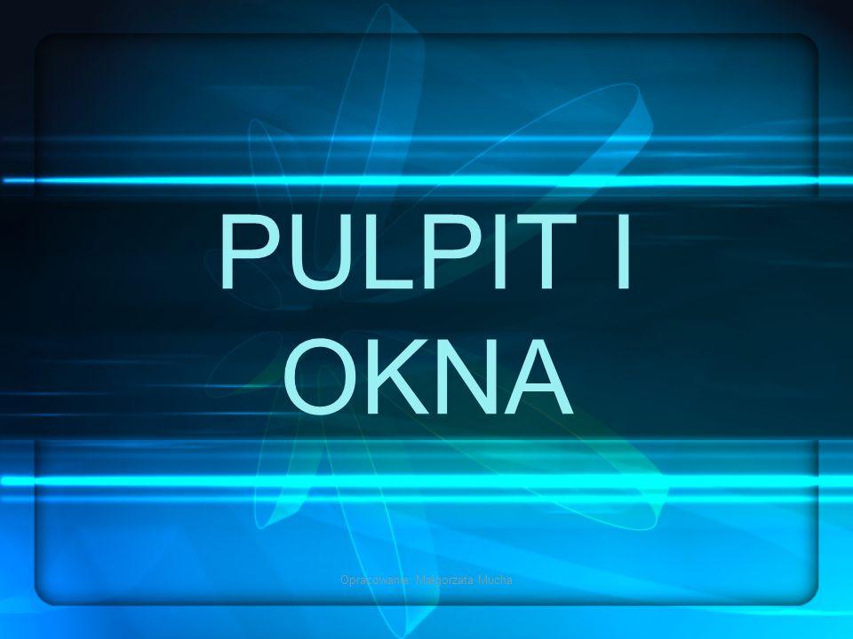 Opracowanie: Małgorzata Mucha PULPIT I OKNA