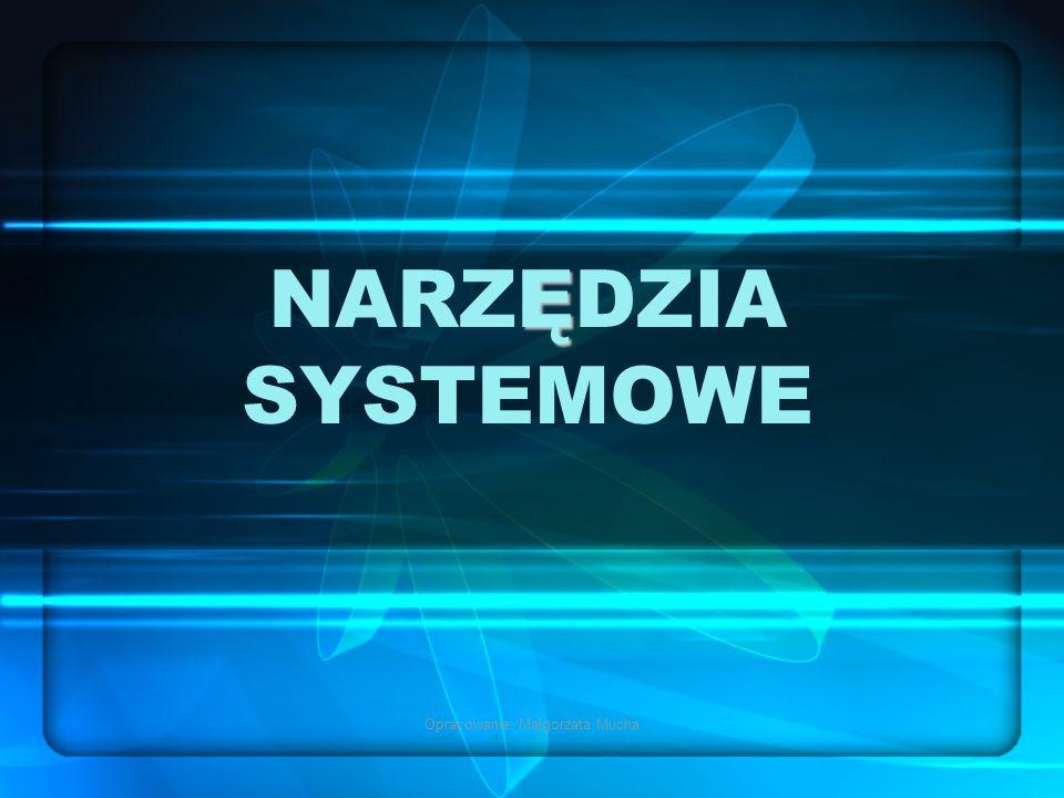 Opracowanie: Małgorzata Mucha Ę NARZĘDZIA SYSTEMOWE