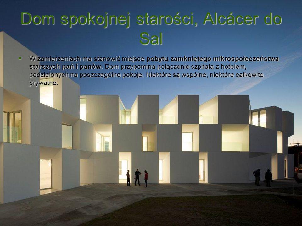 Dom spokojnej starości, Alcácer do Sal W zamierzeniach ma stanowić miejsce pobytu zamkniętego mikrospołeczeństwa starszych pań i panów. Dom przypomina