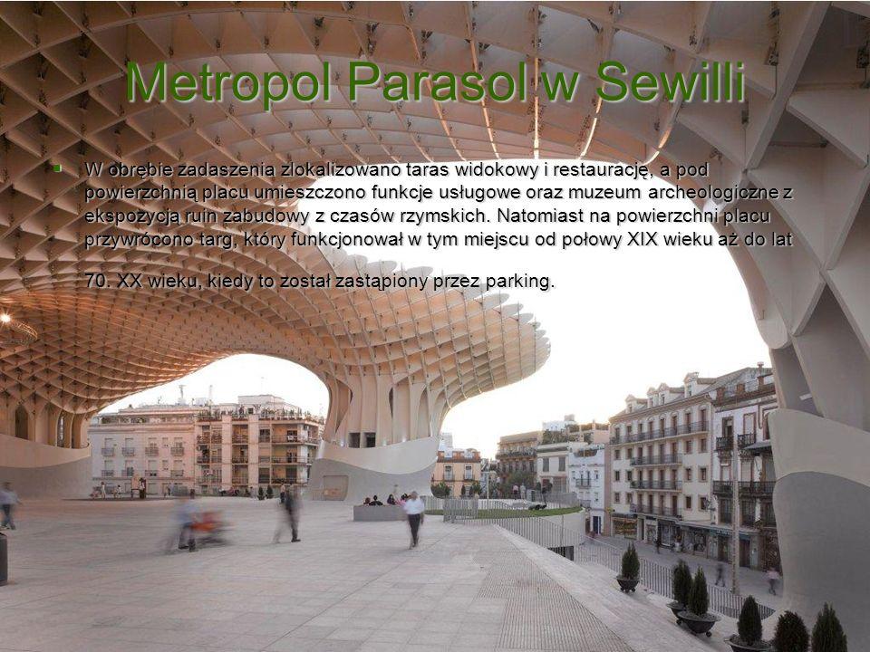 Metropol Parasol w Sewilli W obrębie zadaszenia zlokalizowano taras widokowy i restaurację, a pod powierzchnią placu umieszczono funkcje usługowe oraz
