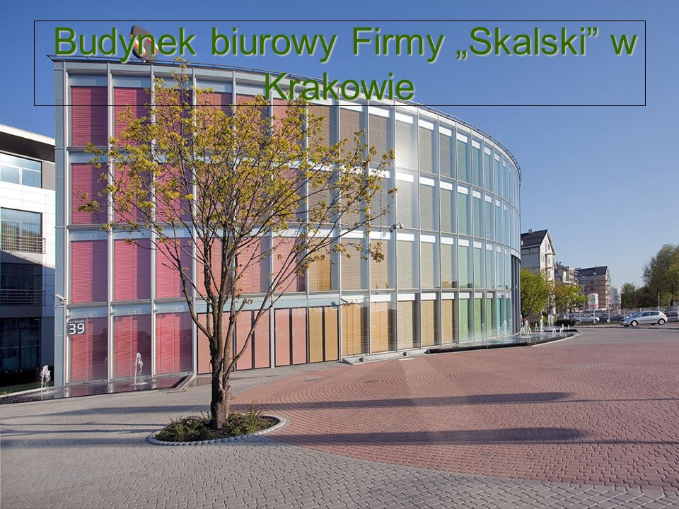 Budynek biurowy Firmy Skalski w Krakowie Budynek biurowy Firmy Skalski w Krakowie