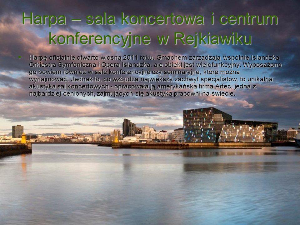 Harpa – sala koncertowa i centrum konferencyjne w Rejkiawiku Harpę oficjalnie otwarto wiosną 2011 roku. Gmachem zarządzają wspólnie Islandzka Orkiestr