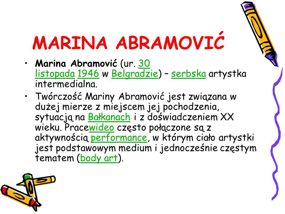 MARINA ABRAMOVIĆ Marina Abramović (ur. 30 listopada 1946 w Belgradzie) – serbska artystka intermedialna.30 listopada1946Belgradzieserbska Twórczość Ma