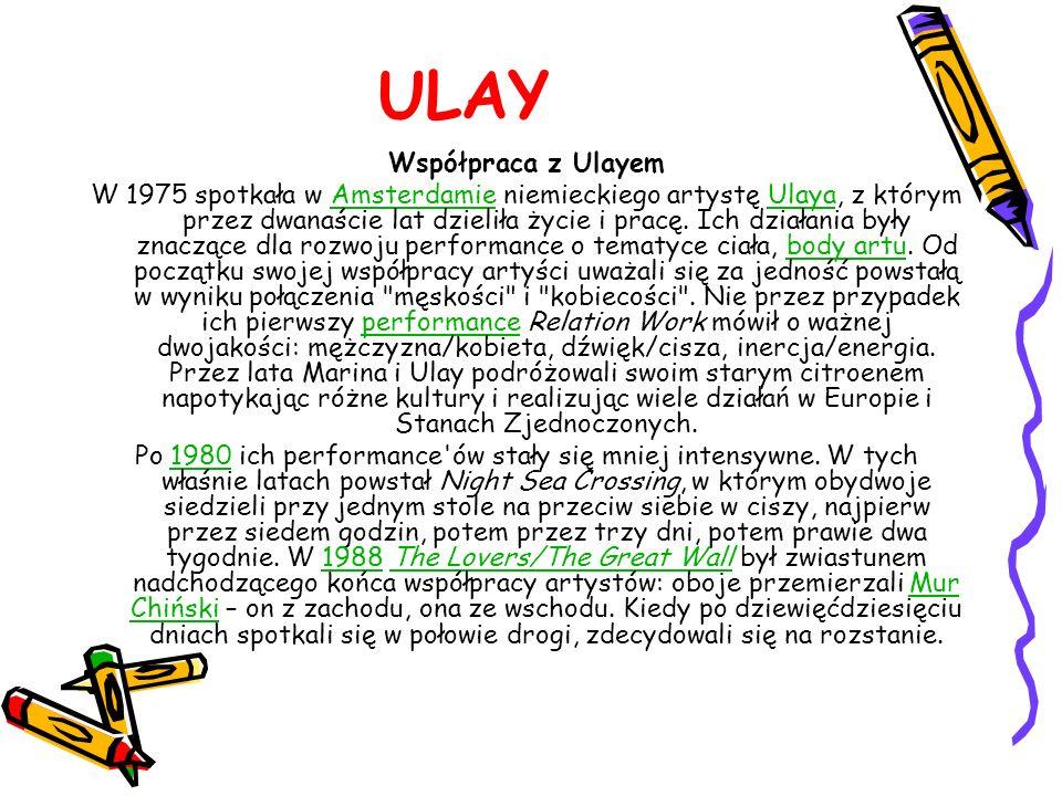 ULAY Współpraca z Ulayem W 1975 spotkała w Amsterdamie niemieckiego artystę Ulaya, z którym przez dwanaście lat dzieliła życie i pracę. Ich działania