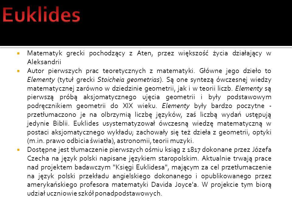 Matematyk grecki pochodzący z Aten, przez większość życia działający w Aleksandrii Autor pierwszych prac teoretycznych z matematyki. Główne jego dzieł