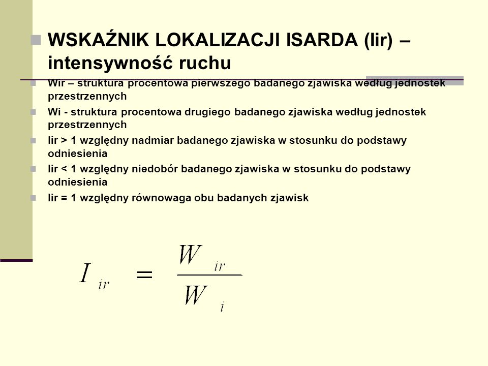 WSKAŹNIK LOKALIZACJI ISARDA (Iir) – intensywność ruchu Wir – struktura procentowa pierwszego badanego zjawiska według jednostek przestrzennych Wi - st