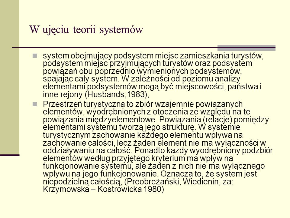 W ujęciu teorii systemów system obejmujący podsystem miejsc zamieszkania turystów, podsystem miejsc przyjmujących turystów oraz podsystem powiązań obu