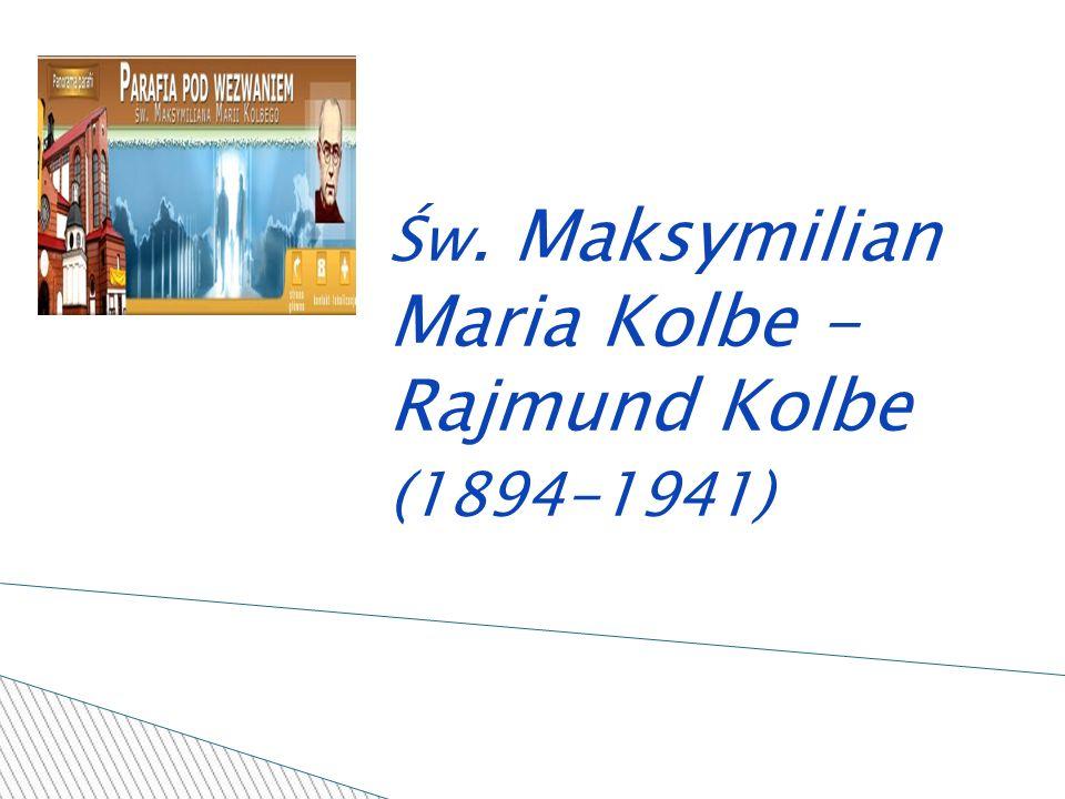 Św. Maksymilian Maria Kolbe - Rajmund Kolbe (1894-1941)