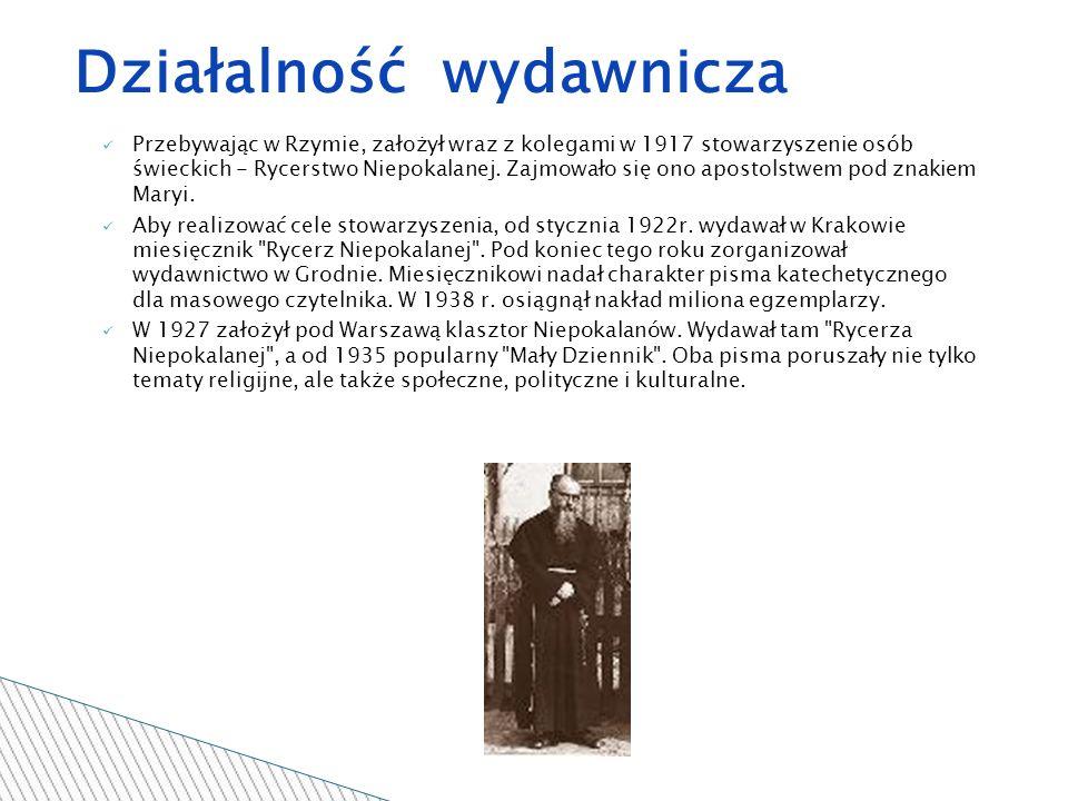 Przebywając w Rzymie, założył wraz z kolegami w 1917 stowarzyszenie osób świeckich - Rycerstwo Niepokalanej.