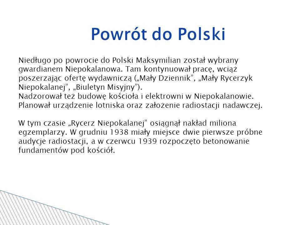 Powrót do Polski Niedługo po powrocie do Polski Maksymilian został wybrany gwardianem Niepokalanowa.