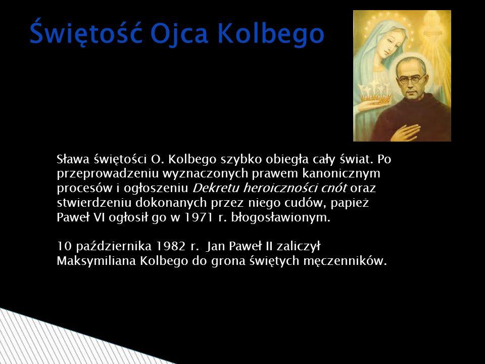 Świętość Ojca Kolbego Sława świętości O. Kolbego szybko obiegła cały świat.