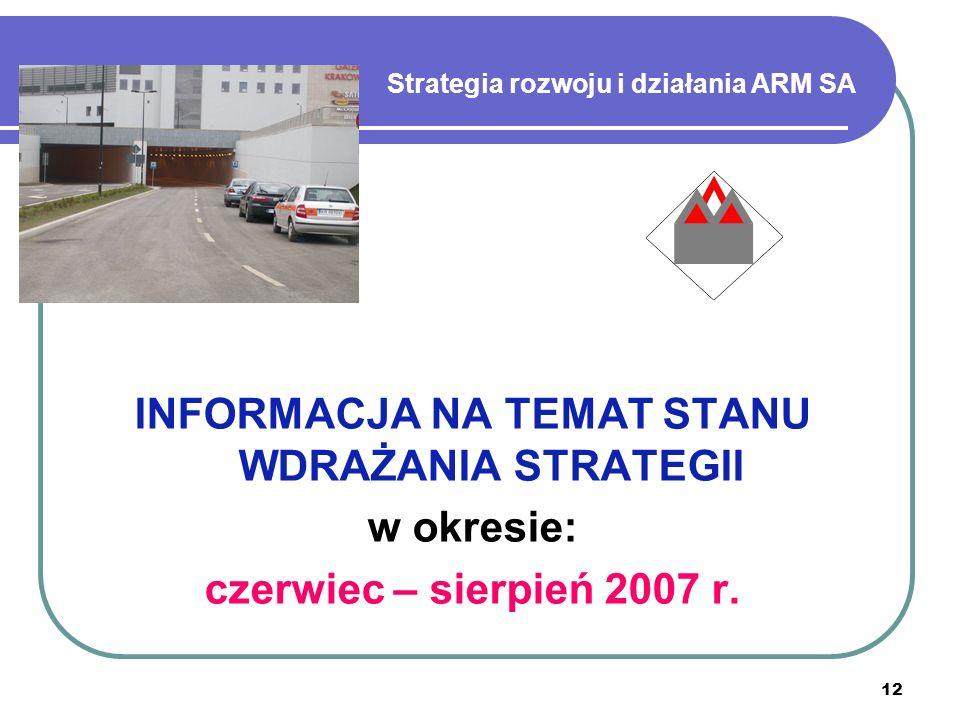 12 Strategia rozwoju i działania ARM SA INFORMACJA NA TEMAT STANU WDRAŻANIA STRATEGII w okresie: czerwiec – sierpień 2007 r.