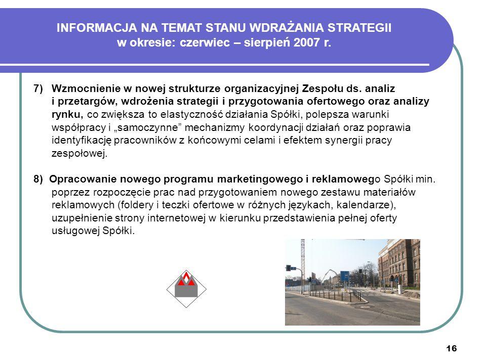 16 INFORMACJA NA TEMAT STANU WDRAŻANIA STRATEGII w okresie: czerwiec – sierpień 2007 r. 7)Wzmocnienie w nowej strukturze organizacyjnej Zespołu ds. an