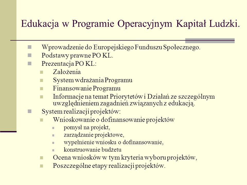 Edukacja w Programie Operacyjnym Kapitał Ludzki. Wprowadzenie do Europejskiego Funduszu Społecznego. Podstawy prawne PO KL. Prezentacja PO KL: Założen