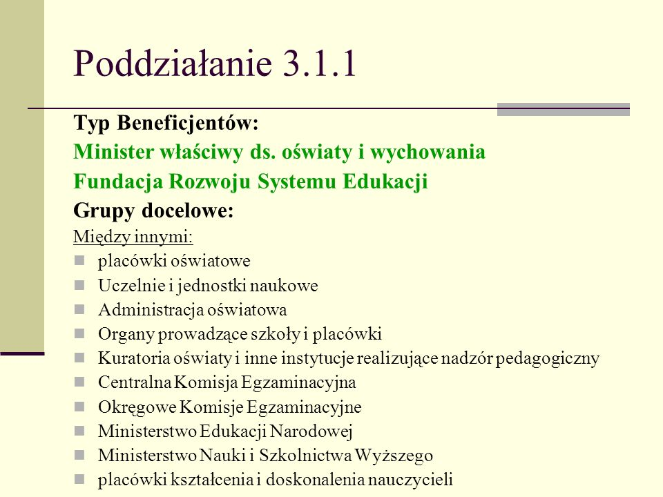 Poddziałanie 3.1.1 Typ Beneficjentów: Minister właściwy ds. oświaty i wychowania Fundacja Rozwoju Systemu Edukacji Grupy docelowe: Między innymi: plac