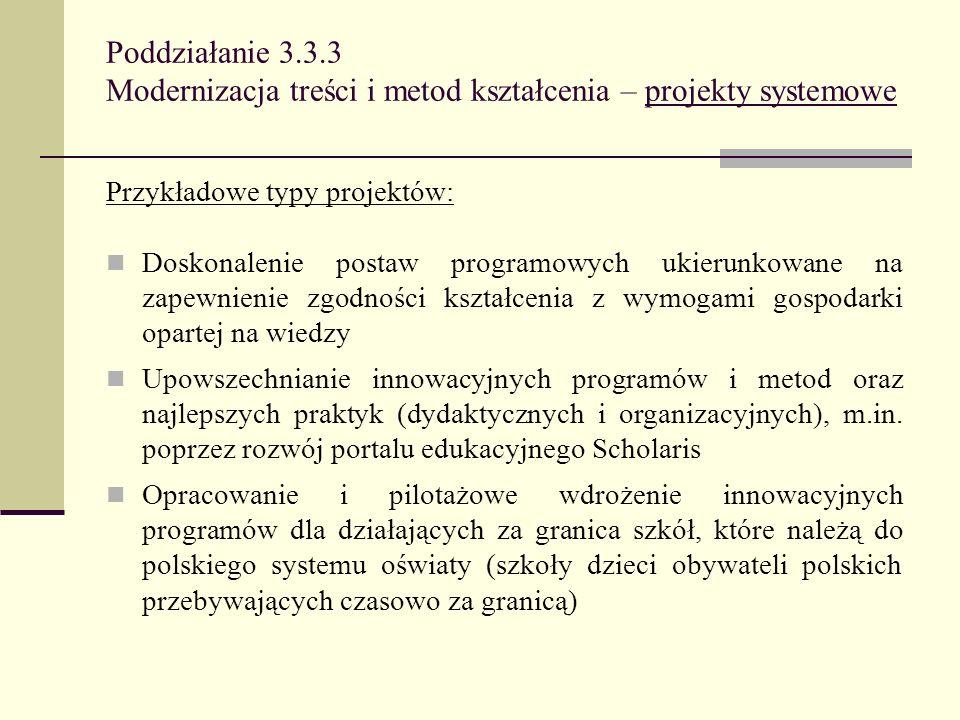 Poddziałanie 3.3.3 Modernizacja treści i metod kształcenia – projekty systemowe Przykładowe typy projektów: Doskonalenie postaw programowych ukierunko