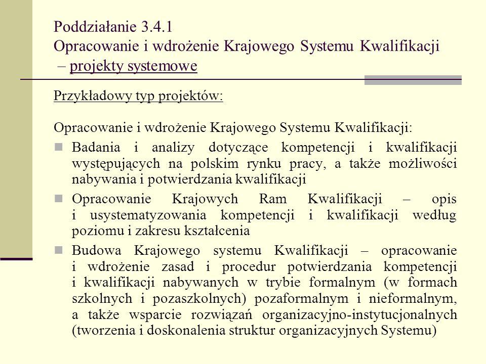 Poddziałanie 3.4.1 Opracowanie i wdrożenie Krajowego Systemu Kwalifikacji – projekty systemowe Przykładowy typ projektów: Opracowanie i wdrożenie Kraj