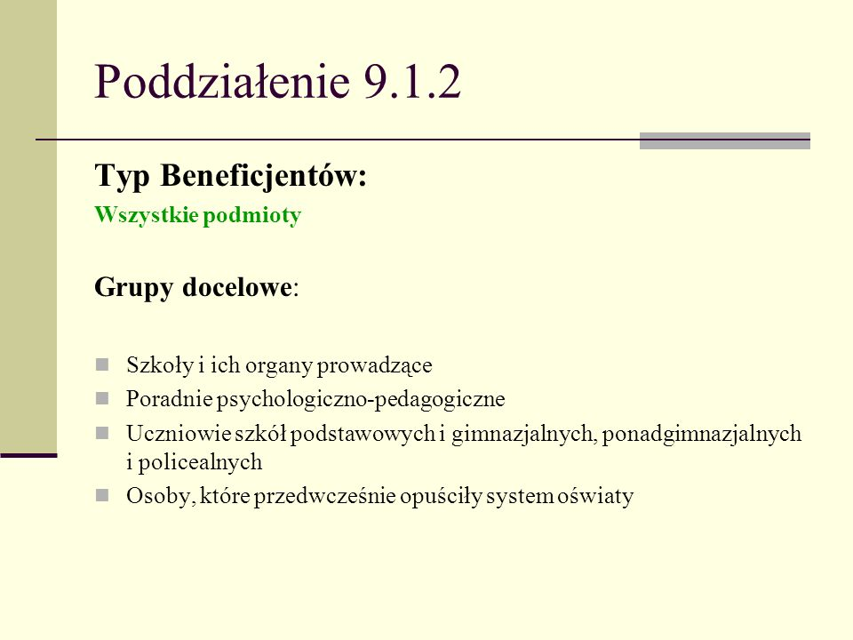 Poddziałenie 9.1.2 Typ Beneficjentów: Wszystkie podmioty Grupy docelowe: Szkoły i ich organy prowadzące Poradnie psychologiczno-pedagogiczne Uczniowie