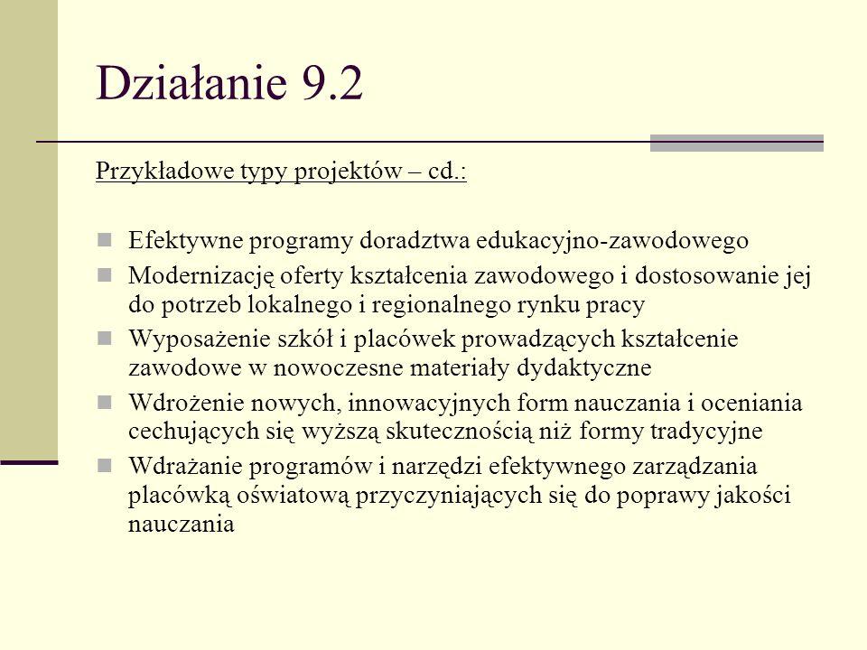 Działanie 9.2 Przykładowe typy projektów – cd.: Efektywne programy doradztwa edukacyjno-zawodowego Modernizację oferty kształcenia zawodowego i dostos