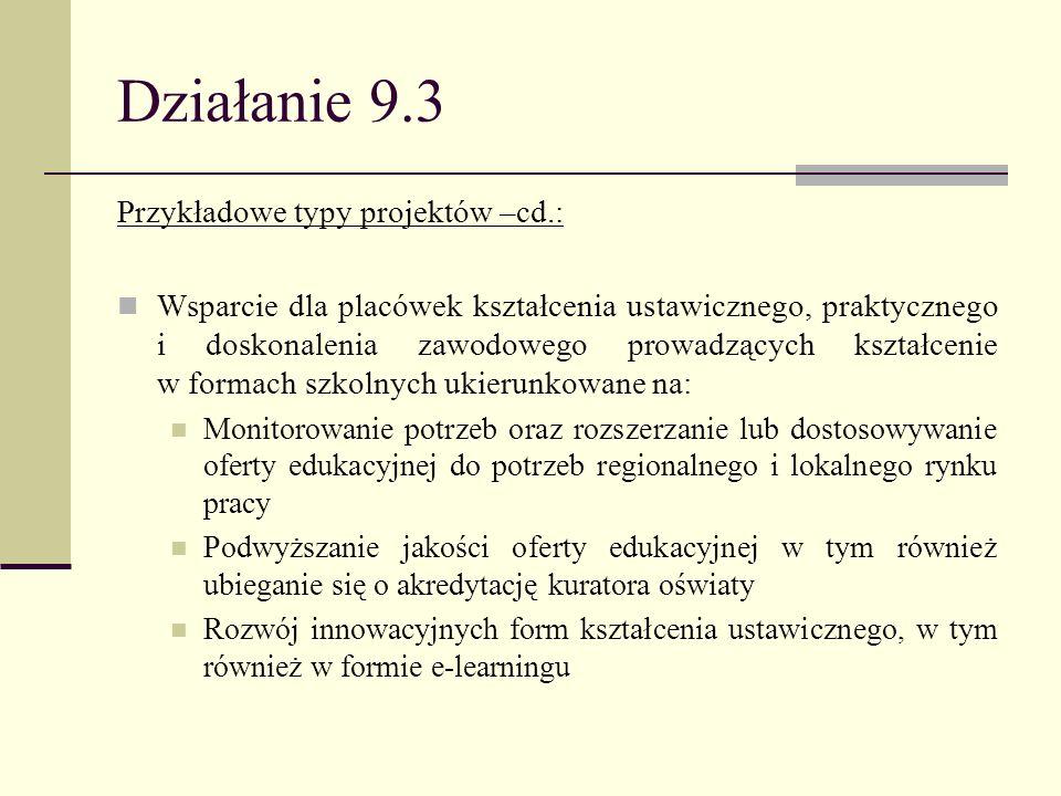 Działanie 9.3 Przykładowe typy projektów –cd.: Wsparcie dla placówek kształcenia ustawicznego, praktycznego i doskonalenia zawodowego prowadzących ksz