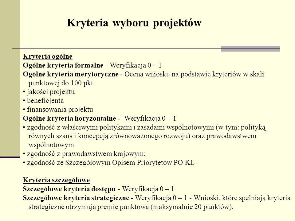 Kryteria ogólne Ogólne kryteria formalne - Weryfikacja 0 – 1 Ogólne kryteria merytoryczne - Ocena wniosku na podstawie kryteriów w skali punktowej do