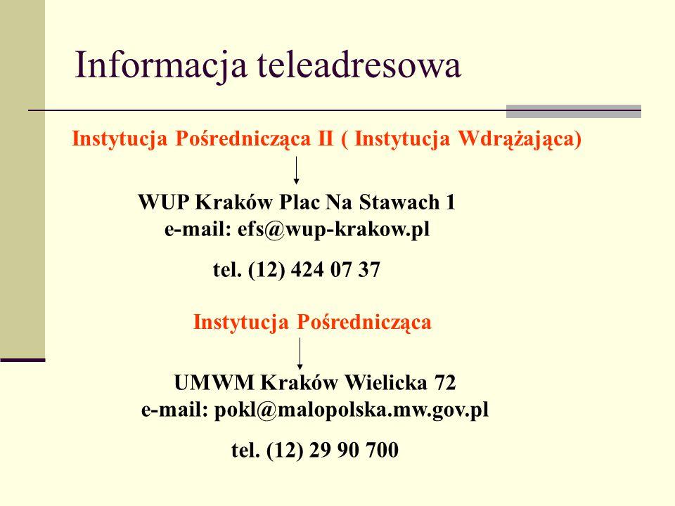 Informacja teleadresowa Instytucja Pośrednicząca II ( Instytucja Wdrążająca) WUP Kraków Plac Na Stawach 1 e-mail: efs@wup-krakow.pl tel. (12) 424 07 3