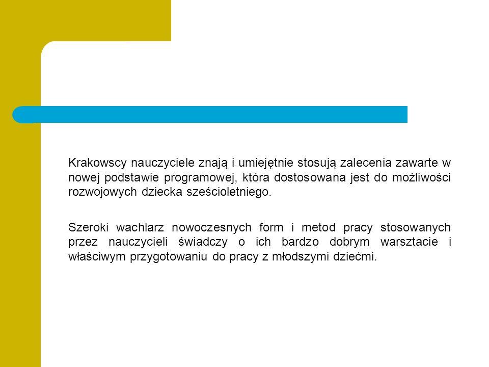 Krakowscy nauczyciele znają i umiejętnie stosują zalecenia zawarte w nowej podstawie programowej, która dostosowana jest do możliwości rozwojowych dziecka sześcioletniego.