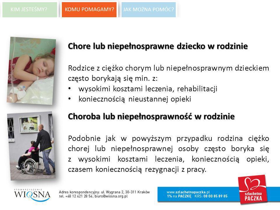 Chore lub niepełnosprawne dziecko w rodzinie Rodzice z ciężko chorym lub niepełnosprawnym dzieckiem często borykają się min. z: wysokimi kosztami lecz