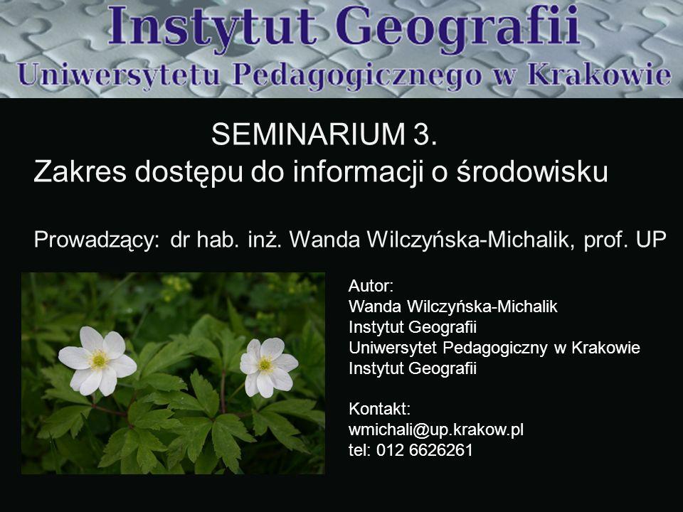 SEMINARIUM 3. Zakres dostępu do informacji o środowisku Prowadzący: dr hab. inż. Wanda Wilczyńska-Michalik, prof. UP Autor: Wanda Wilczyńska-Michalik