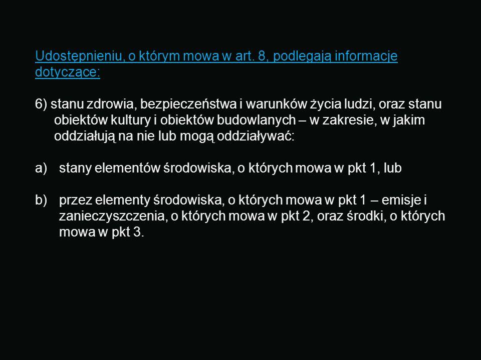 Udostępnieniu, o którym mowa w art. 8, podlegają informacje dotyczące: 6) stanu zdrowia, bezpieczeństwa i warunków życia ludzi, oraz stanu obiektów ku
