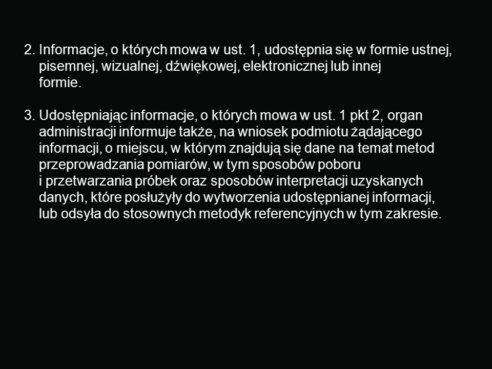 2. Informacje, o których mowa w ust. 1, udostępnia się w formie ustnej, pisemnej, wizualnej, dźwiękowej, elektronicznej lub innej formie. 3. Udostępni