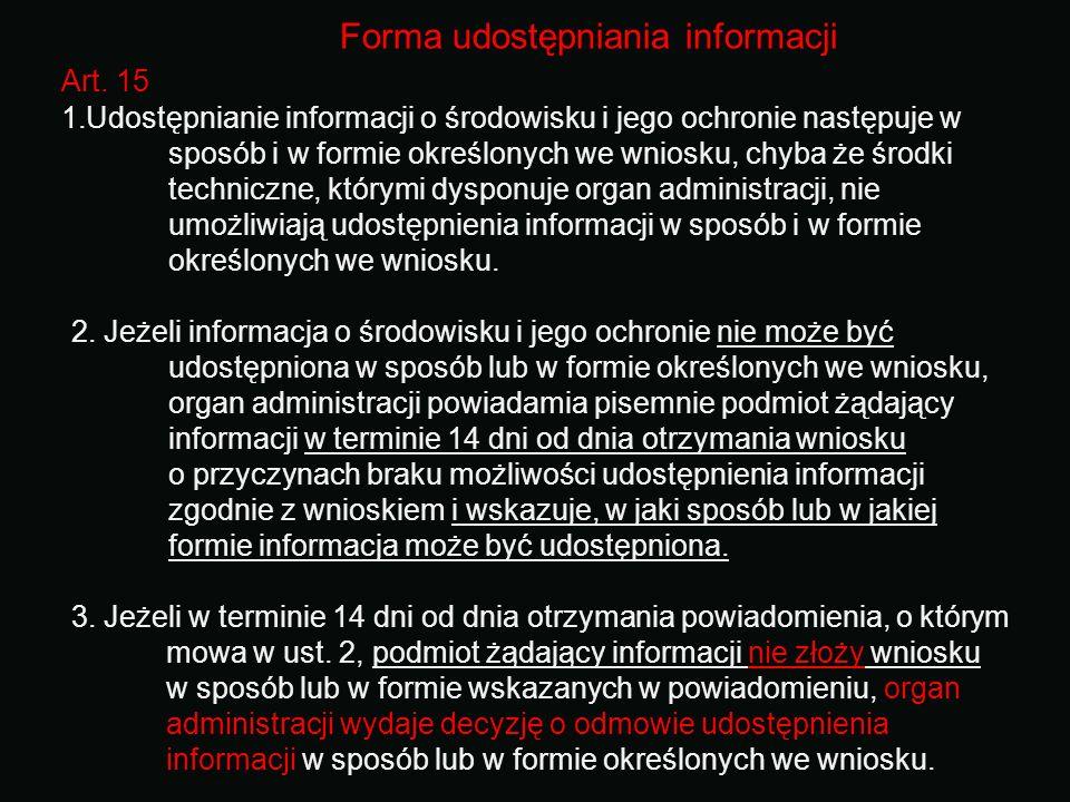 Forma udostępniania informacji Art. 15 1.Udostępnianie informacji o środowisku i jego ochronie następuje w sposób i w formie określonych we wniosku, c