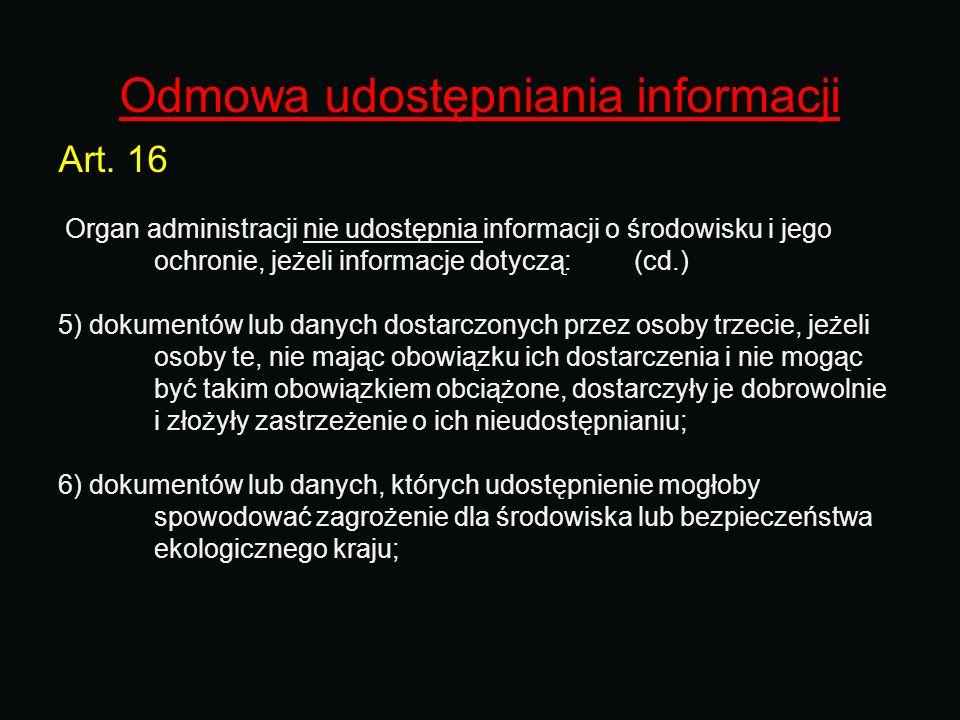 Odmowa udostępniania informacji Art. 16 Organ administracji nie udostępnia informacji o środowisku i jego ochronie, jeżeli informacje dotyczą: (cd.) 5