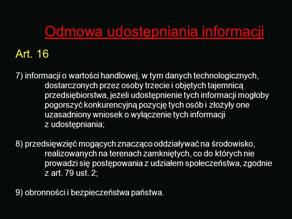 Odmowa udostępniania informacji Art. 16 7) informacji o wartości handlowej, w tym danych technologicznych, dostarczonych przez osoby trzecie i objętyc