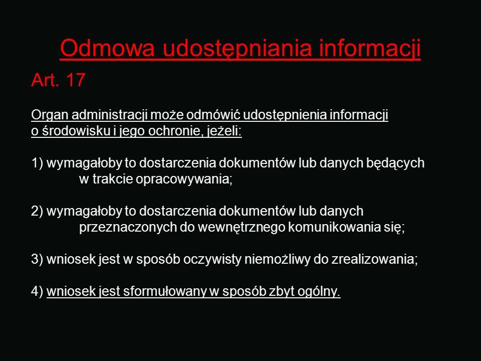 Odmowa udostępniania informacji Art. 17 Organ administracji może odmówić udostępnienia informacji o środowisku i jego ochronie, jeżeli: 1) wymagałoby
