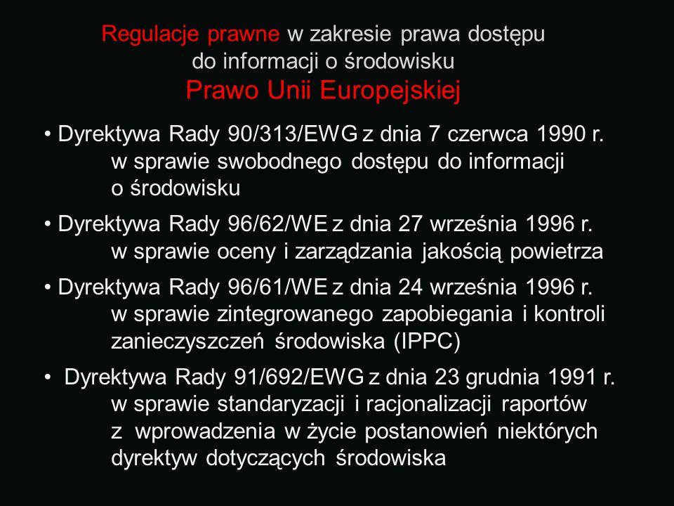 Regulacje prawne w zakresie prawa dostępu do informacji o środowisku Prawo Unii Europejskiej Dyrektywa Rady 90/313/EWG z dnia 7 czerwca 1990 r. w spra