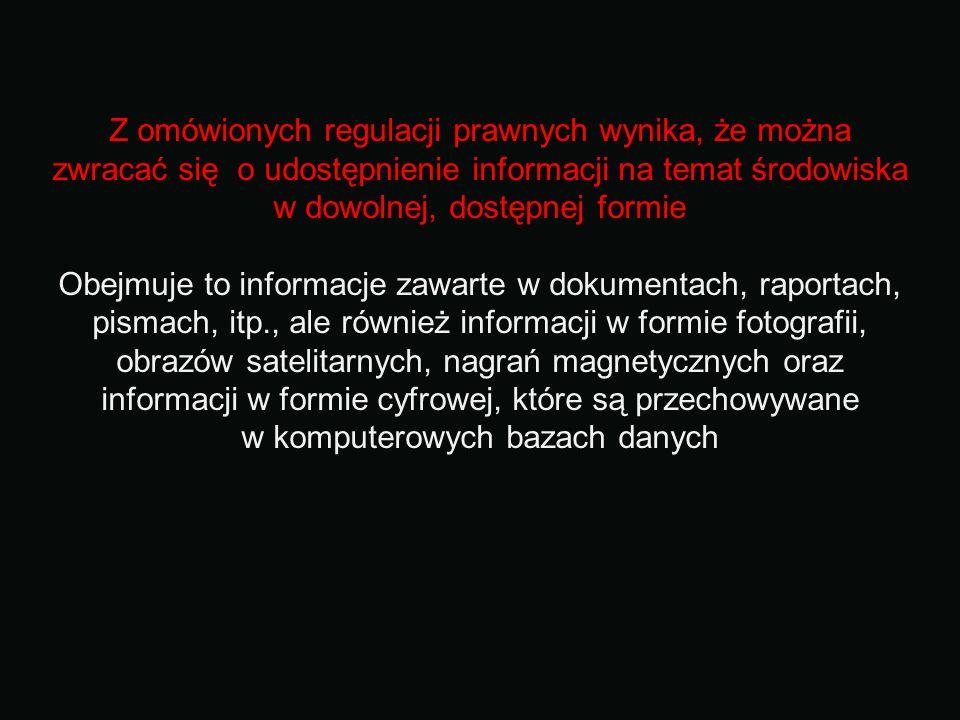 Z omówionych regulacji prawnych wynika, że można zwracać się o udostępnienie informacji na temat środowiska w dowolnej, dostępnej formie Obejmuje to i