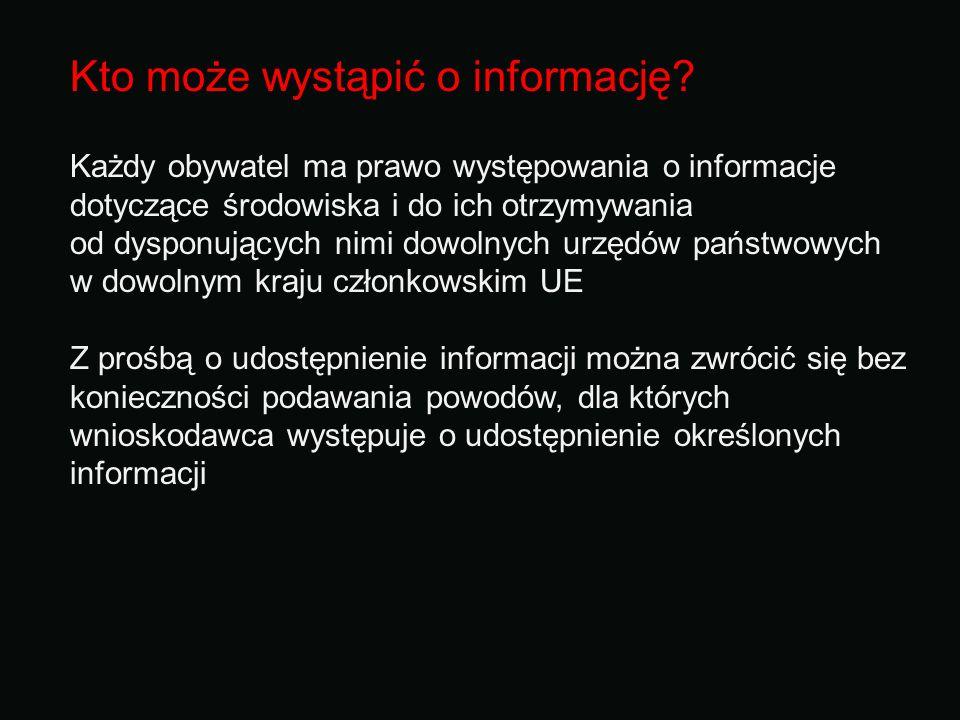 Kto może wystąpić o informację? Każdy obywatel ma prawo występowania o informacje dotyczące środowiska i do ich otrzymywania od dysponujących nimi dow