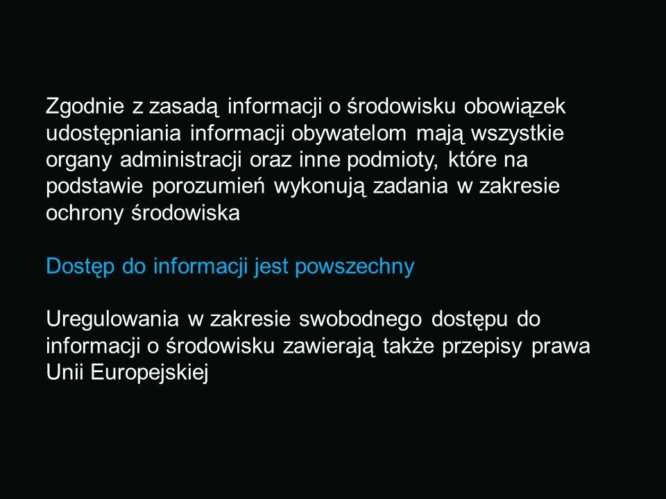 Zgodnie z zasadą informacji o środowisku obowiązek udostępniania informacji obywatelom mają wszystkie organy administracji oraz inne podmioty, które n