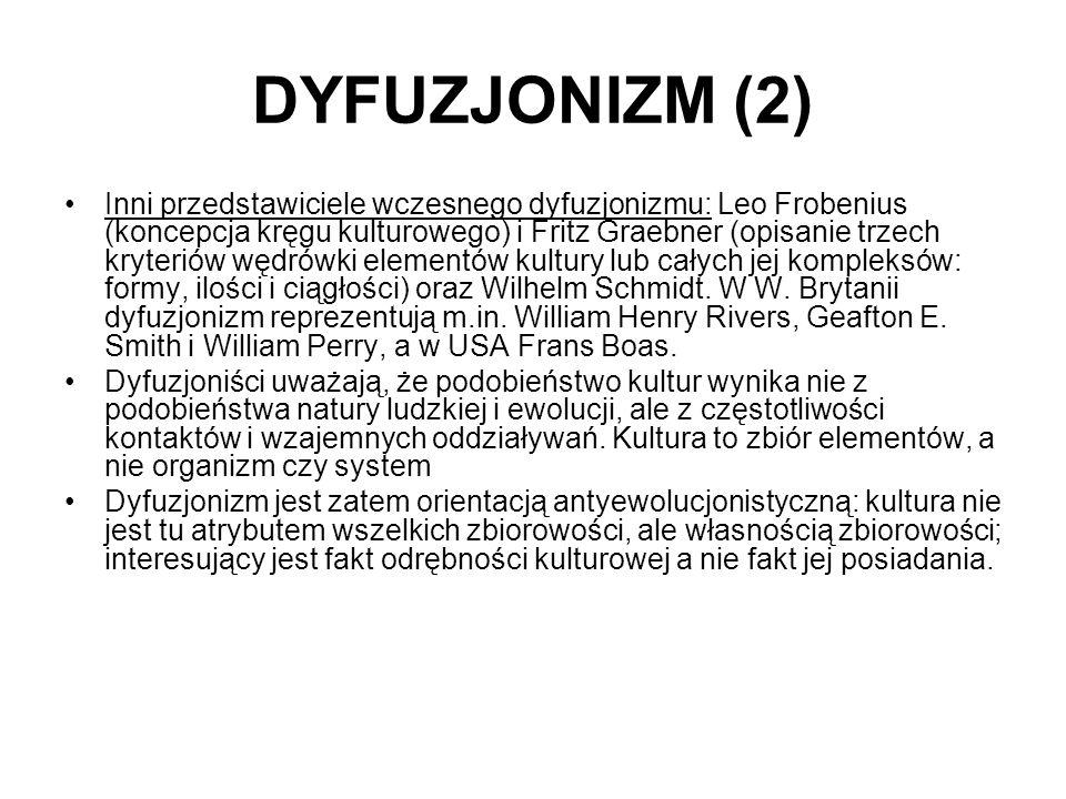 DYFUZJONIZM (2) Inni przedstawiciele wczesnego dyfuzjonizmu: Leo Frobenius (koncepcja kręgu kulturowego) i Fritz Graebner (opisanie trzech kryteriów w