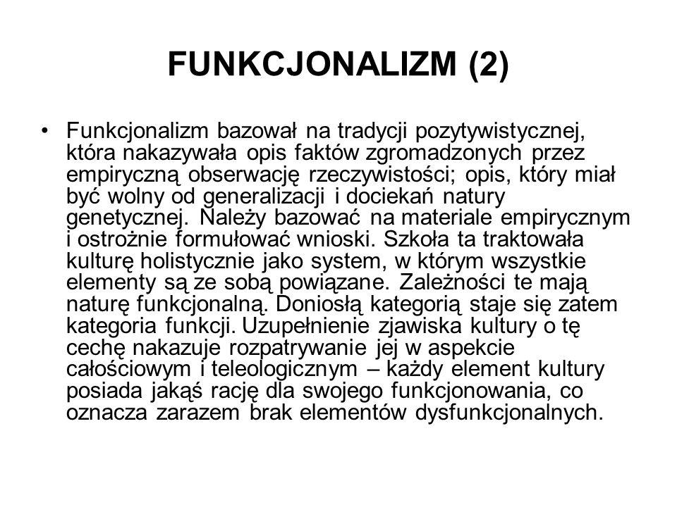 FUNKCJONALIZM (2) Funkcjonalizm bazował na tradycji pozytywistycznej, która nakazywała opis faktów zgromadzonych przez empiryczną obserwację rzeczywis